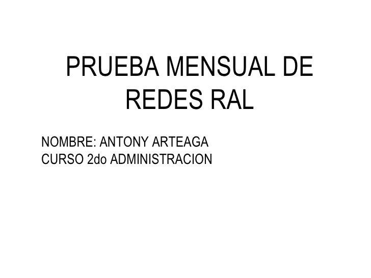 PRUEBA MENSUAL DE REDES RAL NOMBRE: ANTONY ARTEAGA CURSO 2do ADMINISTRACION