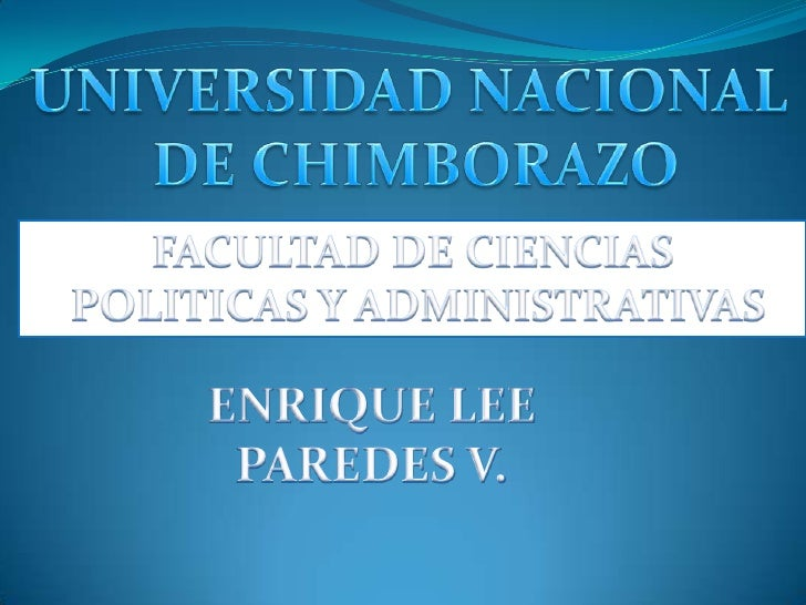 UNIVERSIDAD NACIONAL<br /> DE CHIMBORAZO<br />FACULTAD DE CIENCIAS<br /> POLITICAS Y ADMINISTRATIVAS<br />ENRIQUE LEE PARE...