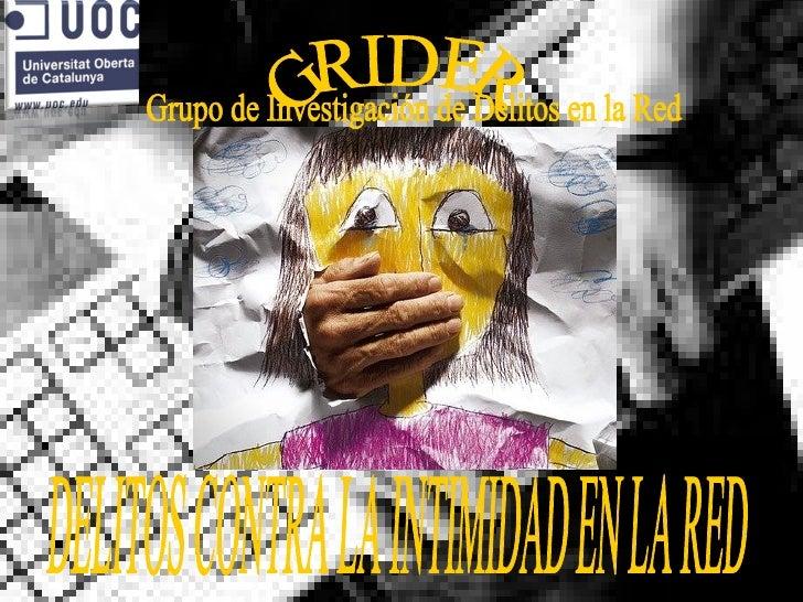Grupo de Investigación de Delitos en la Red GRIDER DELITOS CONTRA LA INTIMIDAD EN LA RED