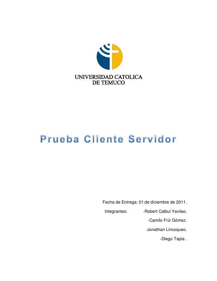 Fecha de Entrega: 01 de diciembre de 2011. Integrantes:       -Robert Calbul Yevilao.                      -Camilo Friz Gó...