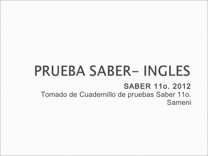 SABER 11o. 2012Tomado de Cuadernillo de pruebas Saber 11o.                                    Sameni
