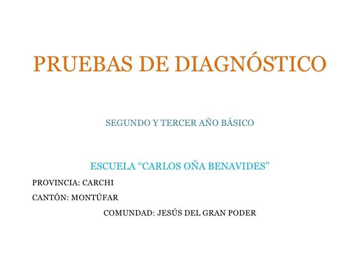 """PRUEBAS DE DIAGNÓSTICO<br />SEGUNDO Y TERCER AÑO BÁSICO<br />ESCUELA """"CARLOS OÑA BENAVIDES""""<br />                         ..."""
