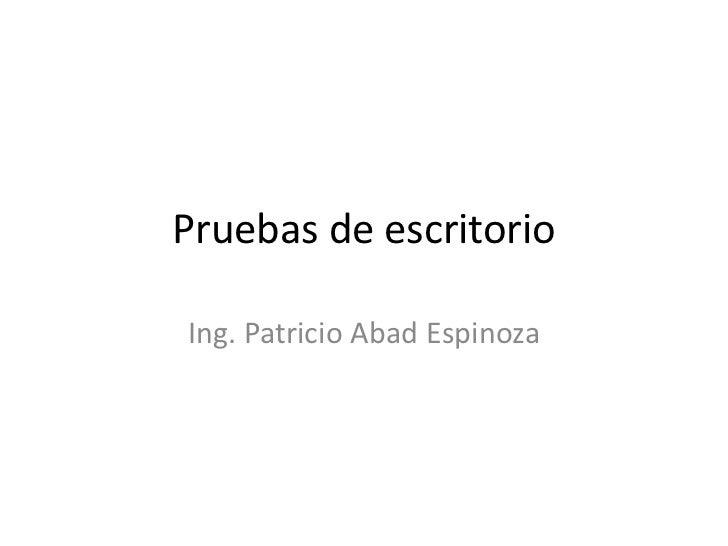 Pruebas de escritorioIng. Patricio Abad Espinoza