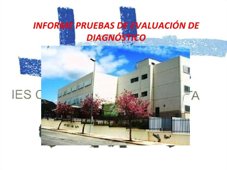 INFORME PRUEBAS DE EVALUACIÓN DE          DIAGNÓSTICO