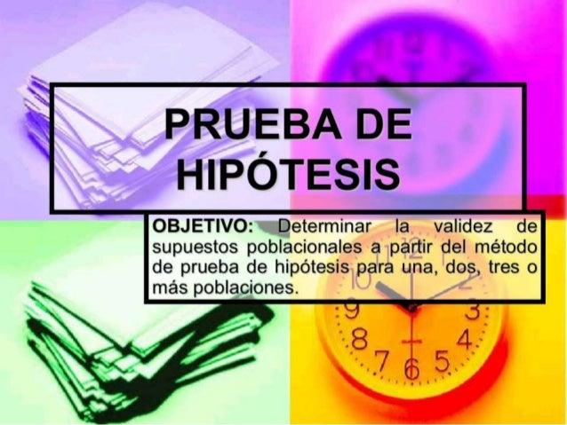 PRUEBA DE HIPÓTESIS  OBJETIVO:  eoDeterminar Ia validez de supuestos poblacionales a partir del método de prueba de hipóte...