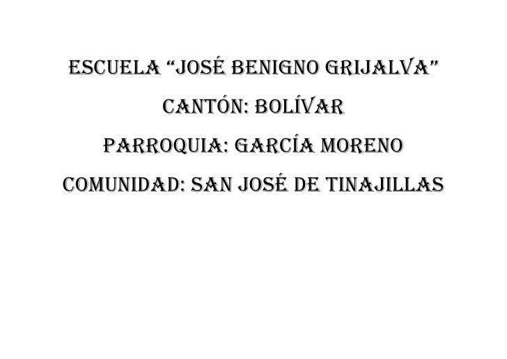 """ESCUELA """"JOSÉ BENIGNO GRIJALVA""""<br />Cantón: bolívar<br />Parroquia: García moreno<br />Comunidad: san José de Tinajillas<..."""