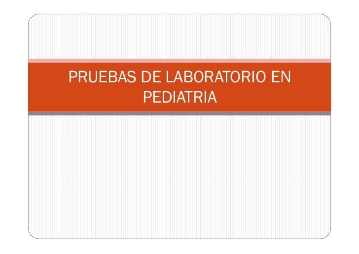 PRUEBAS DE LABORATORIO EN         PEDIATRIA