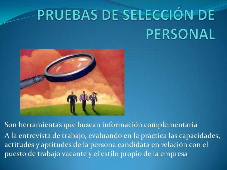 Son herramientas que buscan información complementariaA la entrevista de trabajo, evaluando en la práctica las capacidades...