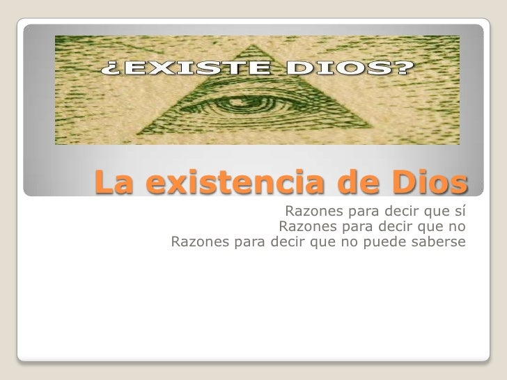 La existencia de Dios<br />Razones para decir que sí<br />Razones para decir que no<br />Razones para decir que no puede s...