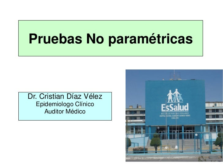 Pruebas No paramétricasDr. Cristian Díaz Vélez  Epidemiologo Clínico     Auditor Médico