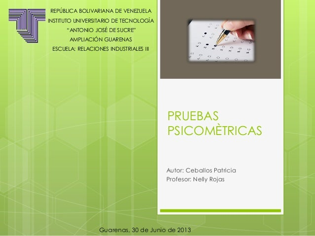 PRUEBAS PSICOMÈTRICAS Autor: Ceballos Patricia Profesor: Nelly Rojas REPÚBLICA BOLIVARIANA DE VENEZUELA INSTITUTO UNIVERSI...