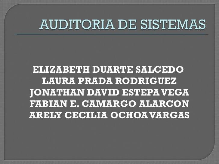 <ul><li>ELIZABETH DUARTE SALCEDO  </li></ul><ul><li>LAURA PRADA RODRIGUEZ </li></ul><ul><li>JONATHAN DAVID ESTEPA VEGA </l...