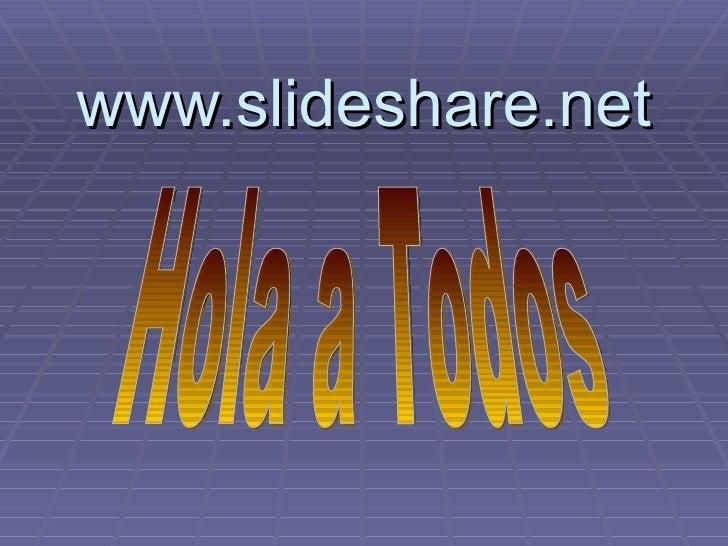 www.slideshare.net Hola a Todos