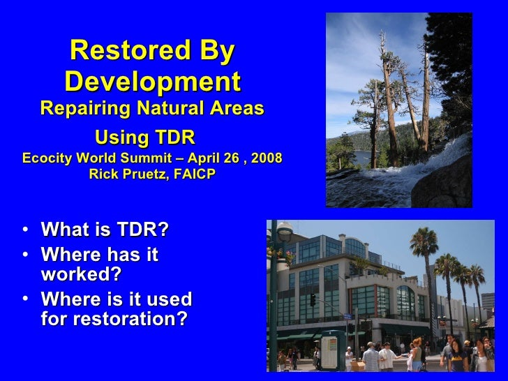 Restored By Development Repairing Natural Areas  Using TDR  Ecocity World Summit – April 26 , 2008 Rick Pruetz, FAICP <ul>...
