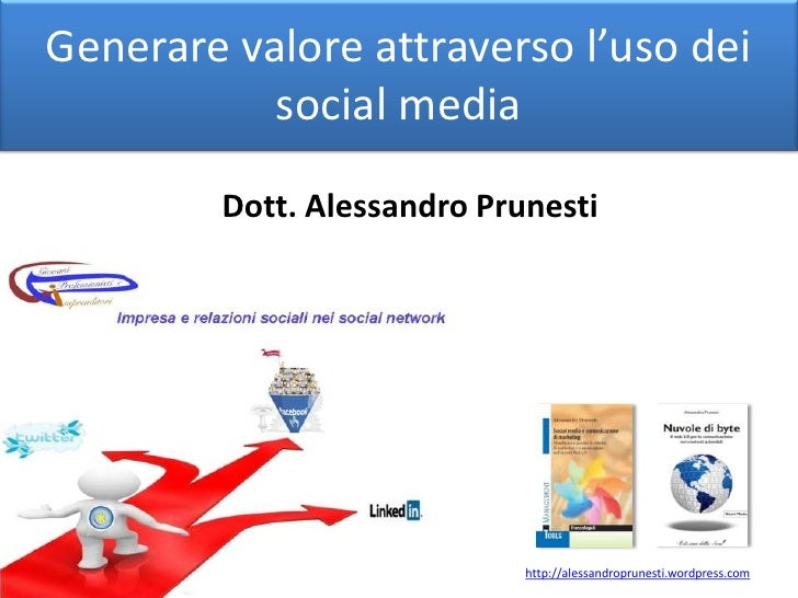 Generare valore attraverso l'uso dei social media<br />Dott. Alessandro Prunesti<br />http://alessandroprunesti.wordpress....