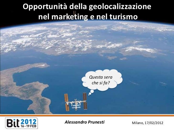 Opportunità della geolocalizzazione   nel marketing e nel turismo                      Questa sera                       c...