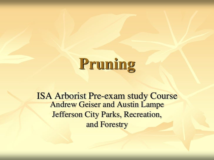 PruningISA Arborist Pre-exam study Course   Andrew Geiser and Austin Lampe   Jefferson City Parks, Recreation,            ...