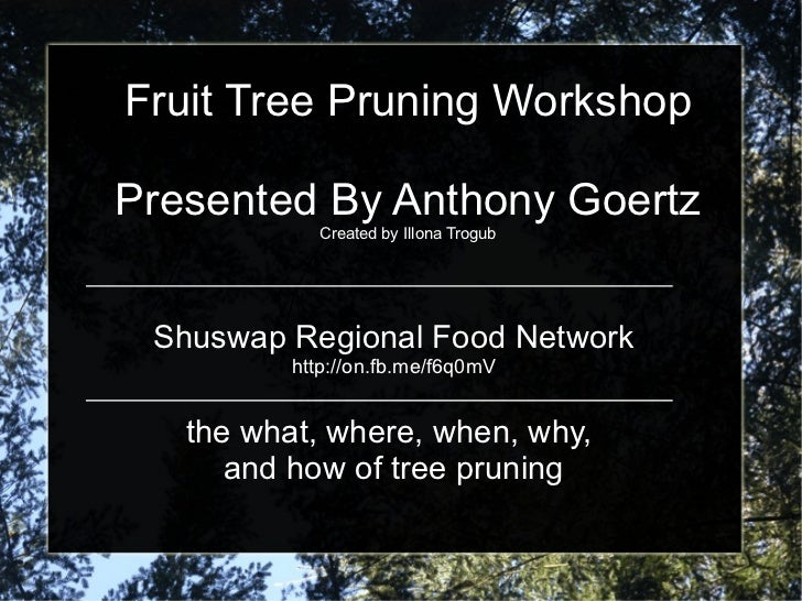 Fruit Tree Pruning Workshop Presented By Anthony Goertz Created by Illona Trogub Shuswap Regional Food Network http://on.f...
