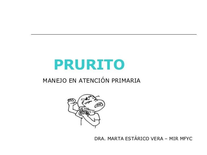 MANEJO EN ATENCIÓN PRIMARIA DRA. MARTA ESTÁRICO VERA – MIR MFYC   PRURITO