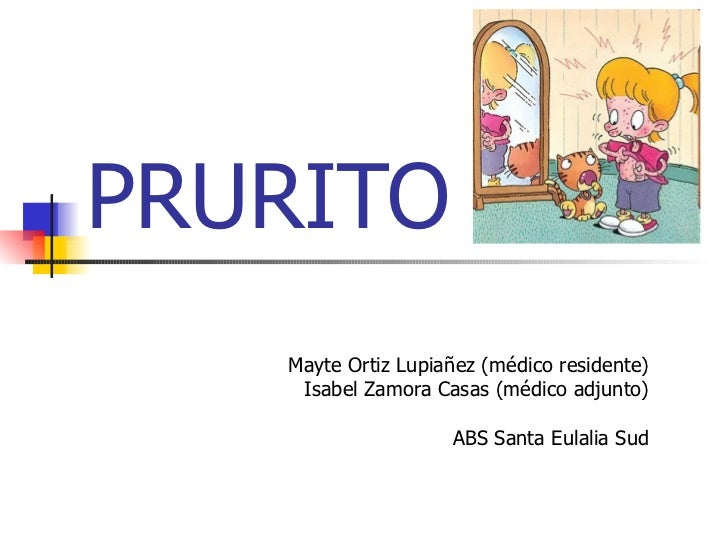 PRURITO Mayte Ortiz Lupiañez (médico residente) Isabel Zamora Casas (médico adjunto) ABS Santa Eulalia Sud