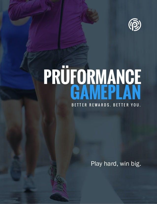 TITLE PRÜFORMANCE GAMEPLAN © Copyright 2014-2015 Pruvit Inc. // PAGE 1 PRÜFORMANCE GAMEPLAN Play hard, win big. B E T T E ...