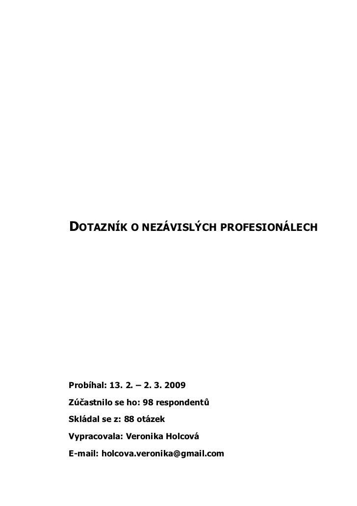 DOTAZNÍK O NEZÁVISLÝCH PROFESIONÁLECHProbíhal: 13. 2. – 2. 3. 2009Zúčastnilo se ho: 98 respondentůSkládal se z: 88 otázekV...