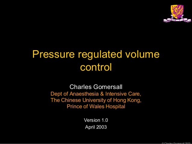 Pressure regulated volume control Charles Gomersall Dept of Anaesthesia & Intensive Care, The Chinese University of Hong K...