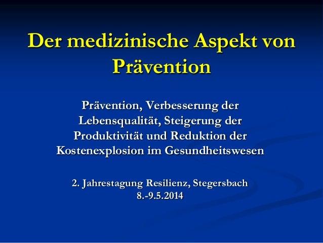 Der medizinische Aspekt von Prävention Prävention, Verbesserung der Lebensqualität, Steigerung der Produktivität und Reduk...