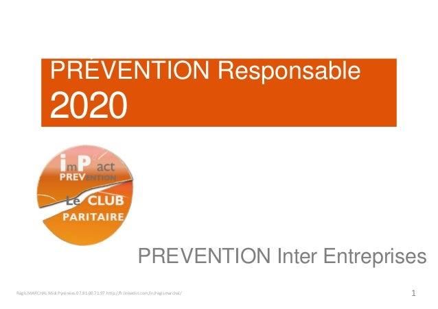 PRÉVENTION Responsable 2020 Régis MARCHAL Midi Pyrénées 07.81.00.71.97 http://fr.linkedin.com/in/regismarchal/ 1 PREVENTIO...
