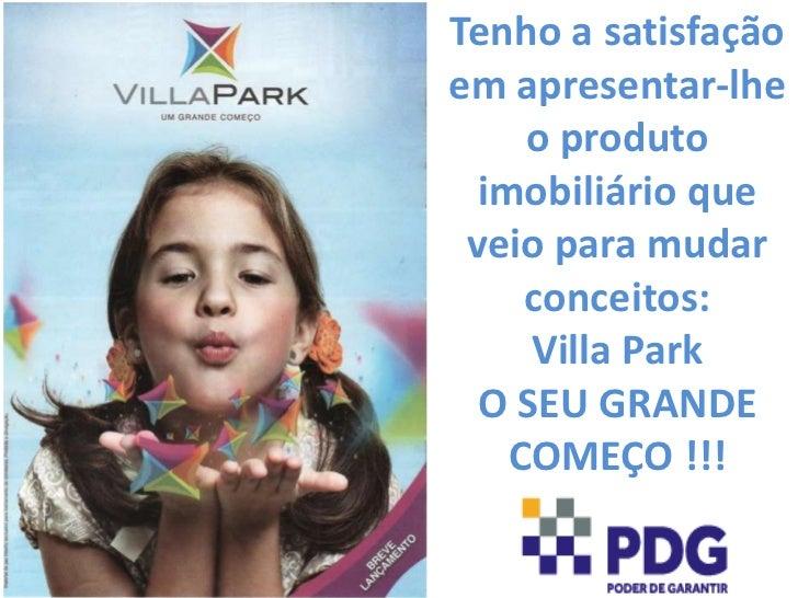Tenho a satisfaçãoemapresentar-lhe o produtoimobiliárioqueveioparamudarconceitos:<br />Villa Park <br />O SEU GRANDE COMEÇ...