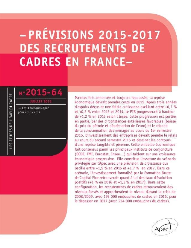 – PRÉVISIONS 2015-2017 DES RECRUTEMENTS DE CADRES EN FRANCE– LESÉTUDESDEL'EMPLOICADRE — Les 3 scénarios Apec pour 2015 - 2...