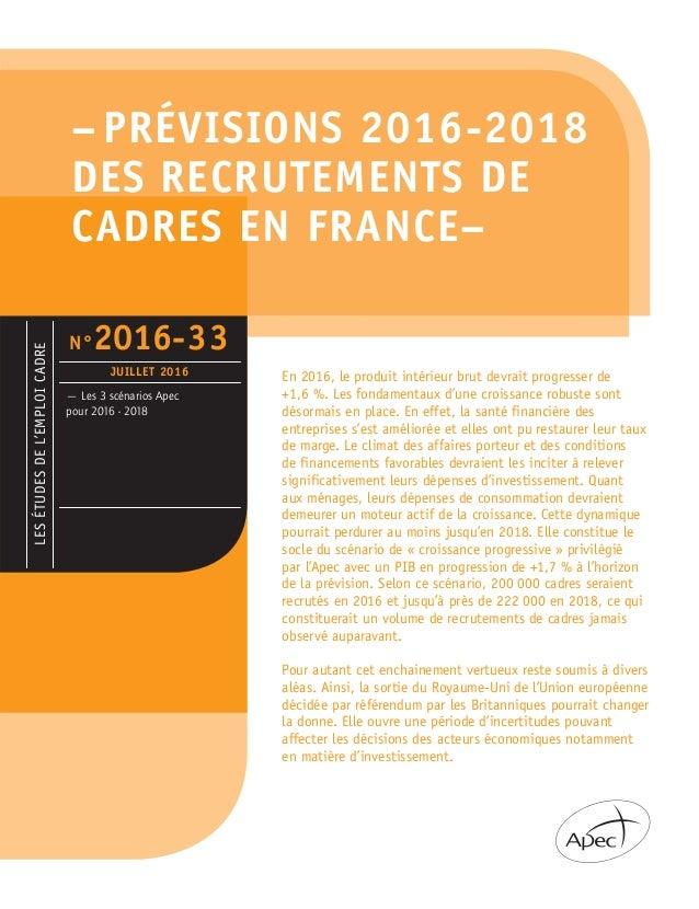 – PRÉVISIONS 2016-2018 DES RECRUTEMENTS DE CADRES EN FRANCE– LESÉTUDESDEL'EMPLOICADRE — Les 3 scénarios Apec pour 2016 - 2...
