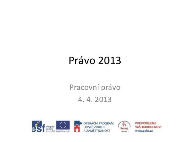 Právo 2013 Pracovní právo 4. 4. 2013