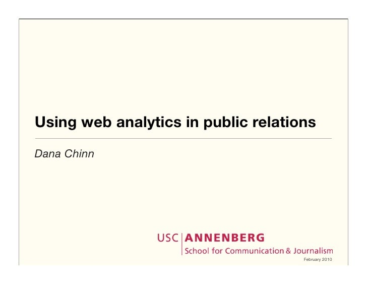 Using web analytics in public relations Dana Chinn                                          February 2010