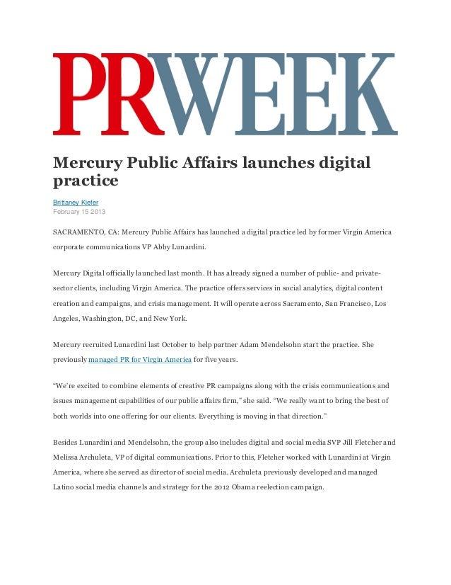 Mercury Public Affairs launches digitalpracticeBrittaney KieferFebruary 15 2013SACRAMENTO, CA: Mercury Public Affairs has ...