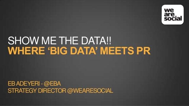 Show me the data. Where big data meets PR #PRshow13