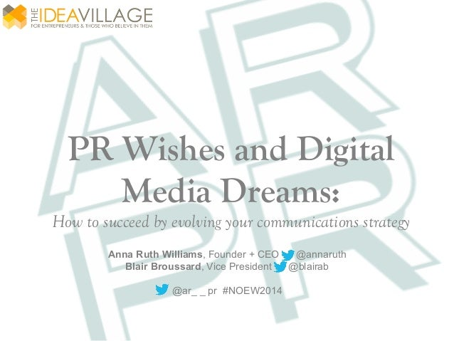 PR Wishes and Digital Media Dreams: How to succeed by evolving your communications strategy Anna Ruth Williams, Founder + ...