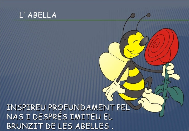 INSPIREU PROFUNDAMENT PEL NAS I DESPRÉS IMITEU EL BRUNZIT DE LES ABELLES . L' ABELLA
