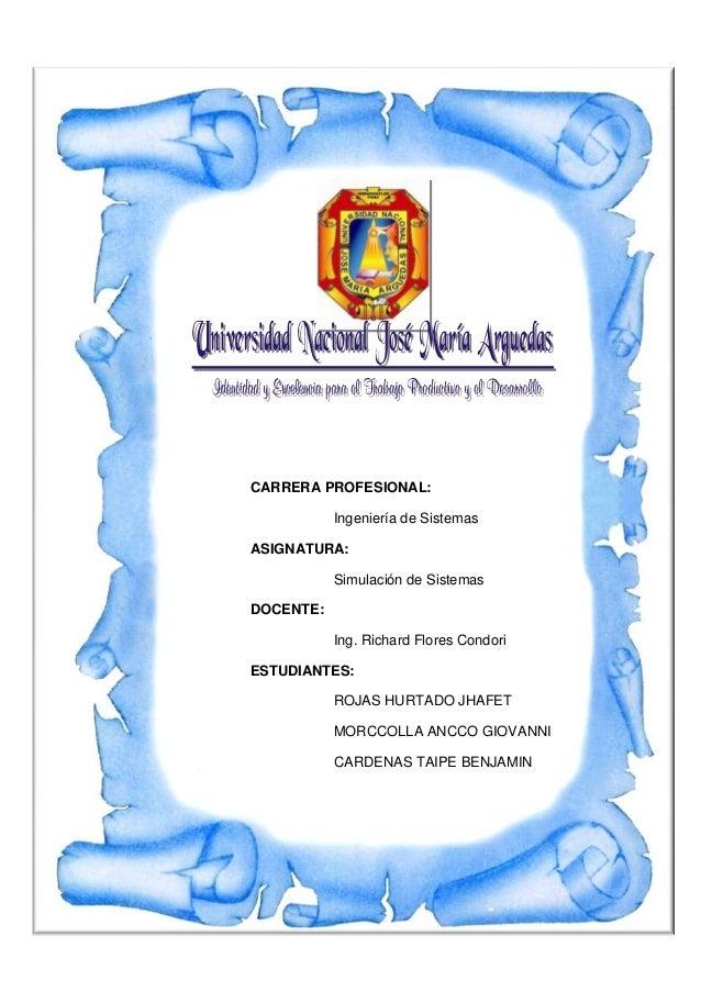 CARRERA PROFESIONAL: Ingeniería de Sistemas ASIGNATURA: Simulación de Sistemas DOCENTE: Ing. Richard Flores Condori ESTUDI...