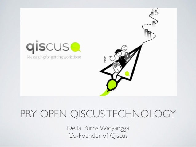 PRY OPEN QISCUSTECHNOLOGY Delta Purna Widyangga Co-Founder of Qiscus