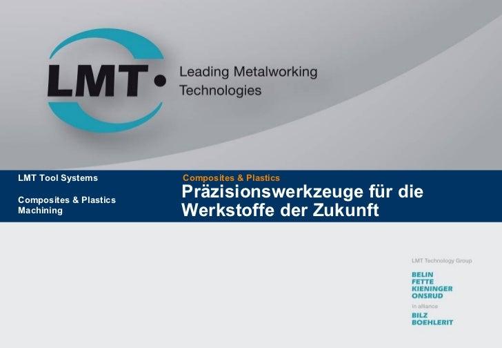 Präzisionswerkzeuge für die Werkstoffe der Zukunft Composites & Plastics LMT Tool Systems Composites & Plastics Machining