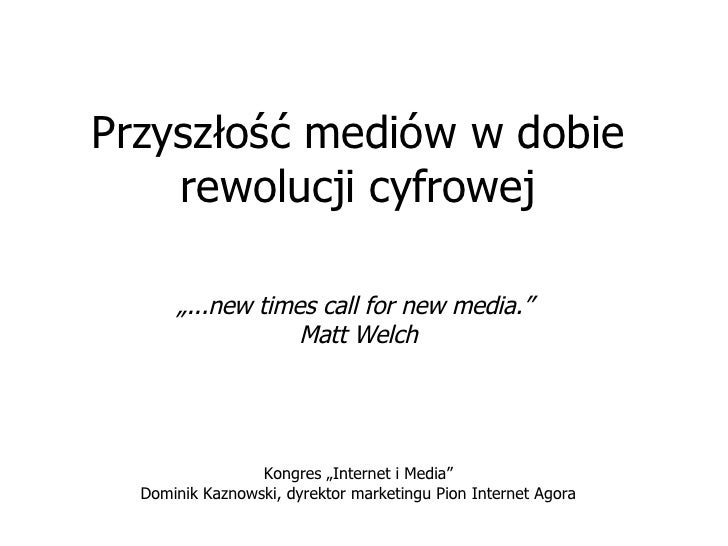 """Przys złość  mediów w dobie rewolucji cyfrowej """" ...new times call for new media.""""  Matt Welch Kongres """"Internet i Media"""" ..."""