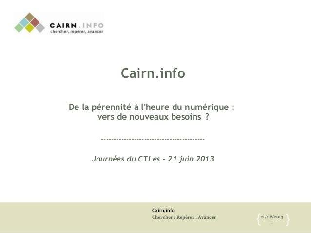 Cairn.info Chercher : Repérer : Avancer 21/06/2012 1{ } Cairn.info De la pérennité à l'heure du numérique : vers de nouvea...