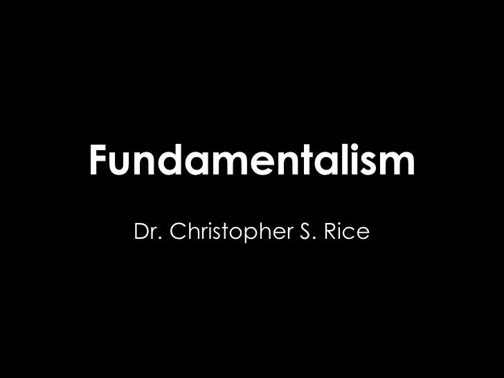 Fundamentalism Dr. Christopher S. Rice