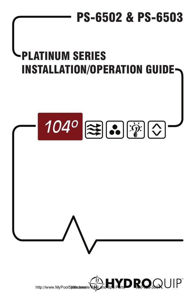 PS-6502 & PS-6503PLATINUM SERIESINSTALLATION/OPERATION GUIDE  http://www.MyPoolSpas.com Pool and Spa Parts                ...