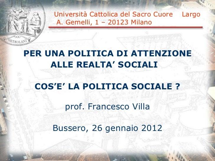 Università Cattolica del Sacro Cuore  Largo  A. Gemelli, 1 – 20123 Milano PER UNA POLITICA DI ATTENZIONE ALLE REALTA' SOCI...
