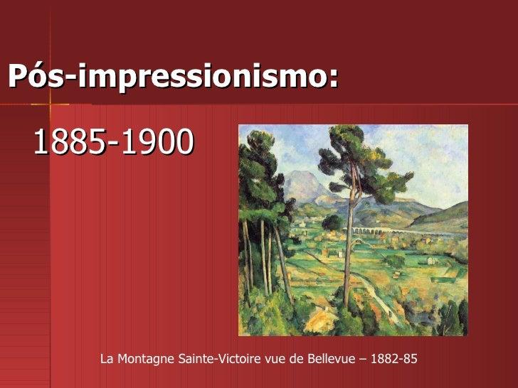 Pós-impressionismo:  1885-1900 La Montagne Sainte-Victoire vue de Bellevue – 1882-85