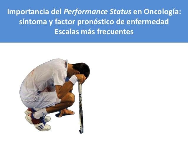 Importancia del Performance Status en Oncología: síntoma y factor pronóstico de enfermedad Escalas más frecuentes