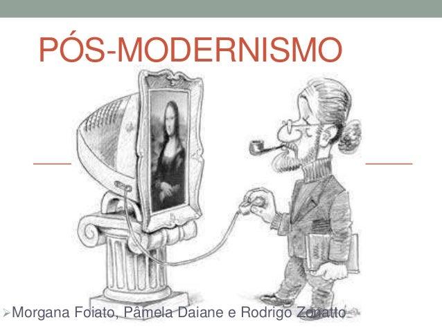 PÓS-MODERNISMO Morgana Foiato, Pâmela Daiane e Rodrigo Zonatto