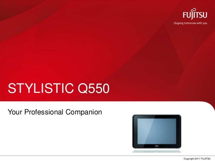 STYLISTIC Q550Your Professional Companion                              0   Copyright 2011 FUJITSU
